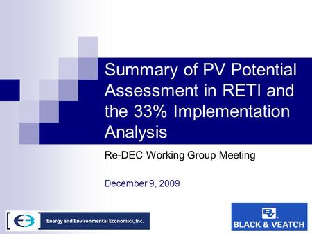Summary of PV Potential Assessment in RETI and the 33% Implementation Analysis Re-DEC Working Group Meeting December 9, 2009.