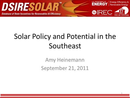 Solar Policy and Potential in the Southeast Amy Heinemann September 21, 2011 1.