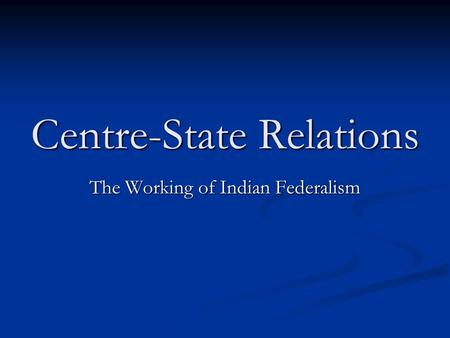 center state relations in india Optional -course branch: constitutional law & human rights center- state relations in india (optional-1) unit-i – federalism federation and confederation - models of federal government – usa, australia, canada .