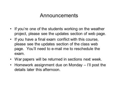 Announcements If you're one of the students working on the weather project, please see the updates section of web page. If you have a final exam conflict.