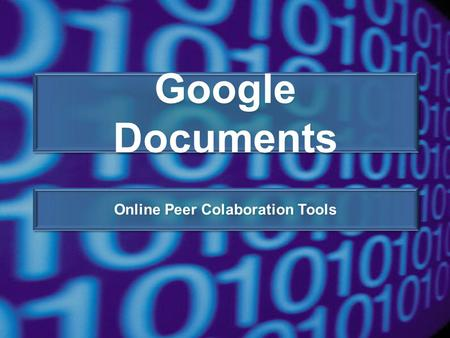 "Google Documents Online Peer Colaboration Tools. https://www.google.com/documents Be sure to notice the ""s"" here If you have a google account, log in."