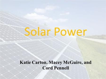 Solar Power Katie Carton, Macey McGuire, and Cord Pennell.