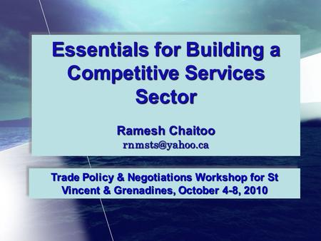 Essentials for Building a Competitive Services Sector Ramesh Chaitoo Essentials for Building a Competitive Services Sector Ramesh Chaitoo.