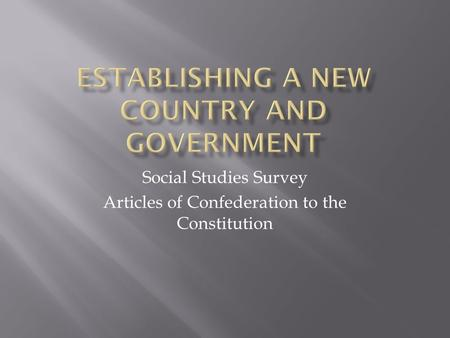 Social Studies Survey Articles of Confederation to the Constitution.