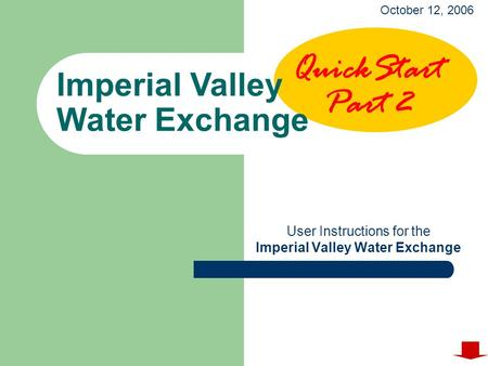 User Instructions for the Imperial Valley Water Exchange October 12, 2006 QuickStart Part 2.