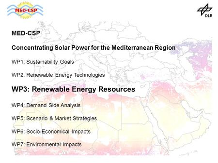 MED-CSP Concentrating Solar <strong>Power</strong> for the Mediterranean Region WP1: Sustainability Goals WP2: Renewable Energy Technologies WP3: Renewable Energy Resources.