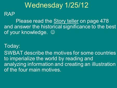 Wednesday 1/25/12 RAP Please read the Story teller on page 478 and answer the historical significance to the best of your knowledge. Today: SWBAT describe.