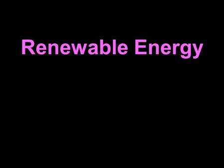 "Renewable Energy. The longest one syllable word is ""screeched."""