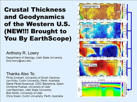 Crustal Thickness and Geodynamics of the Western U.S. (NEW!!! Brought to You By EarthScope) Anthony R. Lowry Department of Geology, Utah State University.