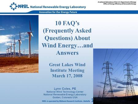 Lynn Coles, PE National Wind Technology Center National Renewable Energy Laboratory Golden, Colorado USA 10 FAQ's (Frequently Asked Questions) About Wind.