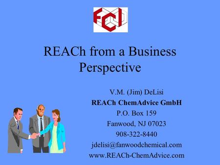 REACh from a Business Perspective V.M. (Jim) DeLisi REACh ChemAdvice GmbH P.O. Box 159 Fanwood, NJ 07023 908-322-8440