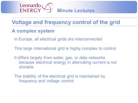 Voltage and frequency control of the grid Minute Lectures A complex system In Europe, all electrical grids are interconnected This large international.