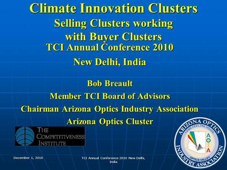 December 1, 2010 TCI Annual Conference 2010 New Delhi, <strong>India</strong> 1 <strong>Climate</strong> Innovation Clusters Selling Clusters working with Buyer Clusters TCI Annual Conference.