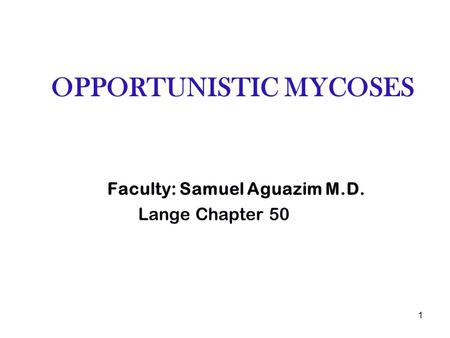 OPPORTUNISTIC MYCOSES Faculty: Samuel Aguazim M.D. Lange Chapter 50 1.