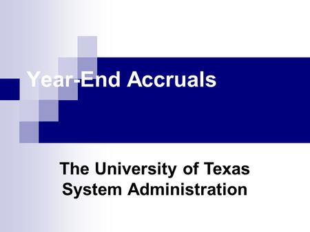 Year-End Accruals The University of Texas System Administration.