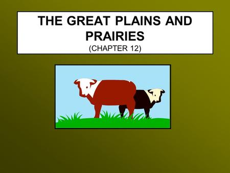 THE GREAT PLAINS AND PRAIRIES (CHAPTER 12). INTRODUCTION The Great Plains and Prairies are outlined on p. 267. Regional Perspectives –Coronado explained,