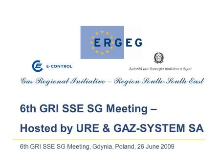 6th GRI SSE SG Meeting, Gdynia, Poland, 26 June 2009 6th GRI SSE SG Meeting – Hosted by URE & GAZ-SYSTEM SA.