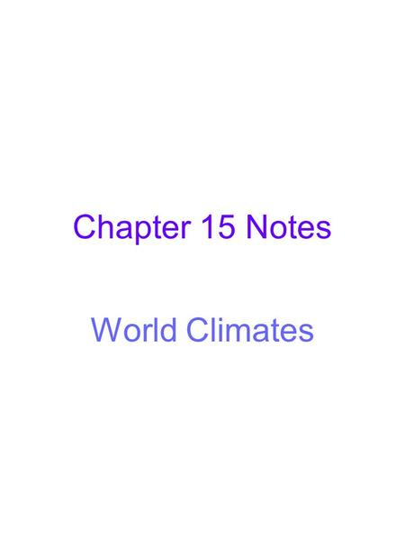 Chapter 15 Notes World Climates.