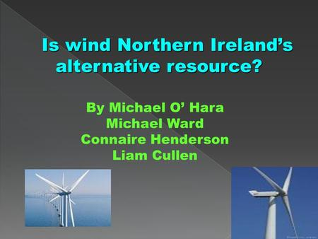  Our energy resource is wind because it is a good source of energy and are teacher gave us wind as our source.