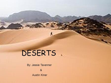 DESERTS By: Jessie Tavenner & Austin Kiner. Plant Biotic factors Prickly pear flower: Fleshy, flat pads that look like leaves Pads are used for water.