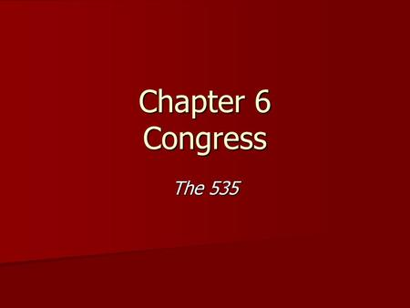 Chapter 6 Congress The 535. Chapter 6 Section 1: How Congress is Organized.