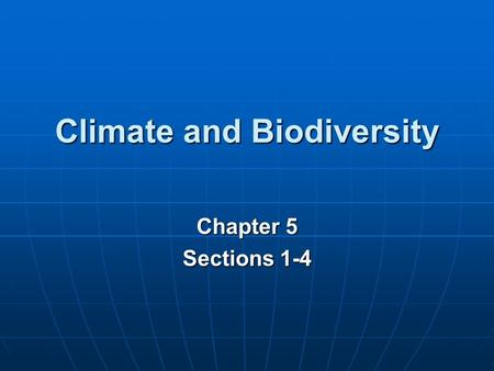 Climate and Biodiversity Chapter 5 Sections 1-4. Key Concepts Factors influencing the Earth's climates Factors influencing the Earth's climates Effect.
