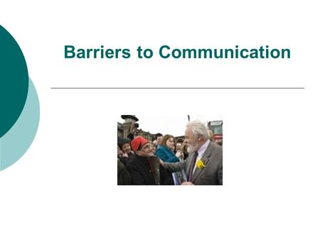 Barriers to Communication. WHAT AFFECTS COMMUNICATION? DISCUSS.