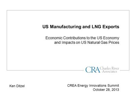 US Manufacturing and LNG Exports Economic Contributions to the US Economy and Impacts on US Natural Gas Prices CREA Energy Innovations Summit October 28,