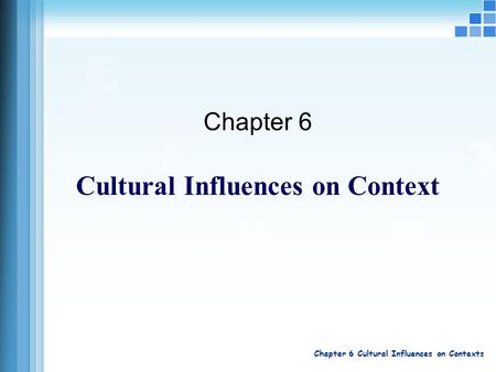 Chapter 6 Cultural Influences on Contexts Chapter 6 Cultural Influences on Context.