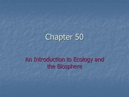 Chapter 50 An Introduction to Ecology and the Biosphere.