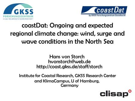 Hans von Storch  Institute for Coastal Research, GKSS Research Center and KlimaCampus, U of Hamburg,