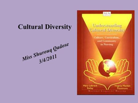 Cultural Diversity Miss Shurouq Qadose 3/4/2011. CULTURE: A group's acceptance of a set of attitudes, values, beliefs, and behaviors that influence the.