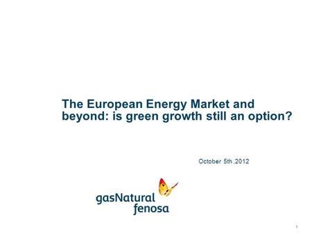 The European Energy Market and beyond: is green growth still an option? 1 October 5th,2012.