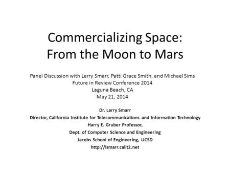 Commercializing Space: From the Moon to Mars Dr. Larry Smarr Director, California Institute for Telecommunications and Information Technology Harry E.