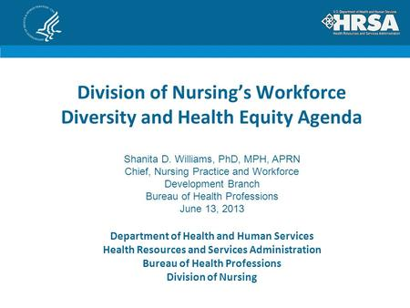Division of Nursing's Workforce Diversity and Health Equity Agenda Department of Health and Human Services Health Resources and Services Administration.
