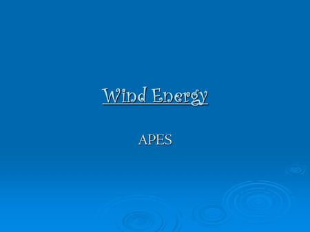 Wind Energy APES. PRODUCING ELECTRICITY FROM WIND  Wind power is the world's most promising energy resource because it is abundant, inexhaustible, widely.