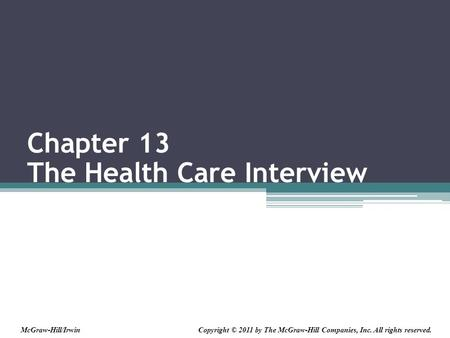 Chapter 13 The Health Care Interview Copyright © 2011 by The McGraw-Hill Companies, Inc. All rights reserved.McGraw-Hill/Irwin.