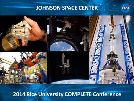 JOHNSON SPACE CENTER 2014 Rice University COMPLETE Conference.