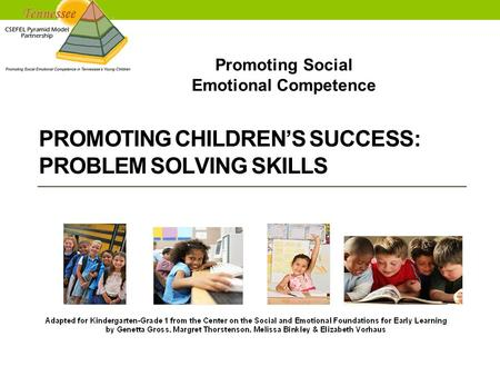 Promoting Social Emotional Competence PROMOTING CHILDREN'S SUCCESS: PROBLEM SOLVING SKILLS.