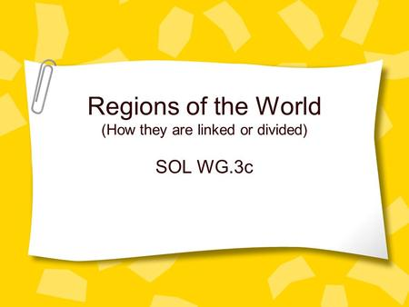 Regions of the World (How they are linked or divided) SOL WG.3c.