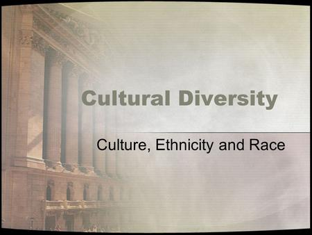 Cultural Diversity Culture, Ethnicity and Race. Cultural. Ethnicity & Race Health care providers must work with and provide care to many different people.