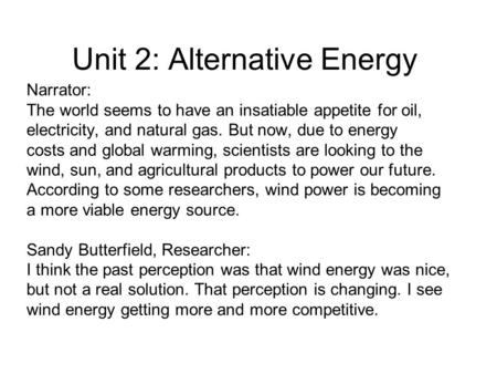 Unit 2: Alternative Energy Narrator: The world seems to have an insatiable appetite for oil, electricity, and natural gas. But now, due to energy costs.