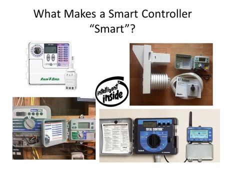 "What Makes a Smart Controller ""Smart""?. Definition ""Smart controllers are irrigation clocks that automatically adjust irrigation run times in response."