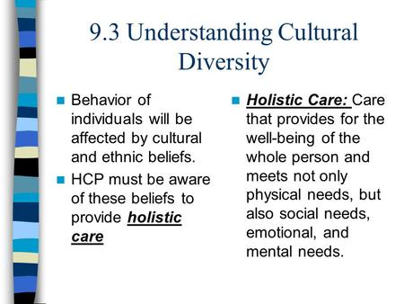 9.3 Understanding Cultural Diversity Behavior of individuals will be affected by cultural and ethnic beliefs. HCP must be aware of these beliefs to provide.