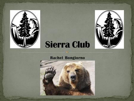 Rachel Bongiorno. The Sierra Club is one of the oldest, largest, and most influential grassroots environmental organizations in the United States. It.
