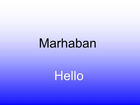 Marhaban Hello. We do Language of the Moment: To broaden the horizons of our children. To show respect for other languages and cultures To give parents.