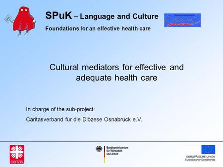 SPuK – Language and Culture Foundations for an effective health care Cultural mediators for effective and adequate health care In charge of the sub-project:
