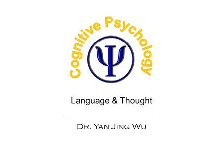 Language & Thought Dr. Yan Jing Wu. PSY241 - 2/38 Experiment 1 1.Languages in the world 2.The Sapir-Whorf hypothesis 3.Electrophysiology of cognition.
