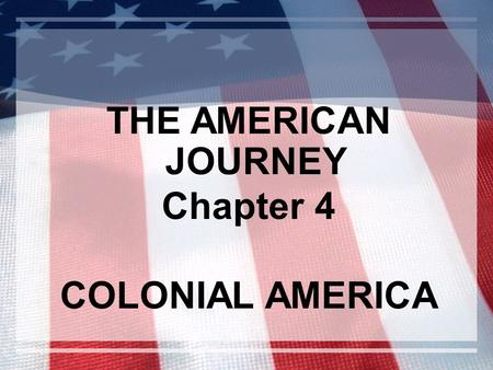 THE AMERICAN JOURNEY Chapter 4 COLONIAL AMERICA