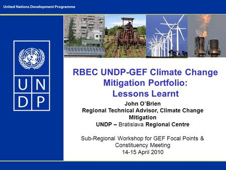 RBEC UNDP-GEF Climate Change Mitigation Portfolio: Lessons Learnt John O'Brien Regional Technical Advisor, Climate Change Mitigation UNDP – Bratislava.